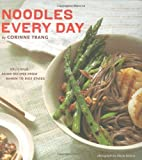 Noodles Every Day: Delicious Asian Recipes from Ramen to Rice Sticks