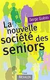 LA SOCIETE DES SENIORS - NOUVELLE EDITION AUGMENTE