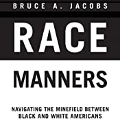 Race Manners: Navigating the Minefield Between Black and White Americans | [Bruce A. Jacobs]