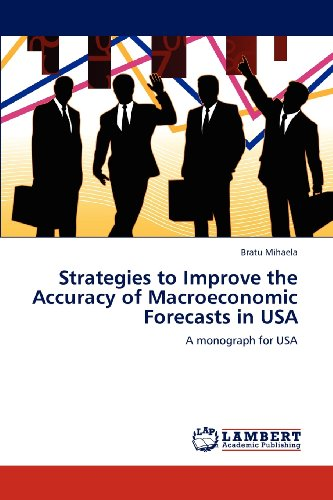 Strategies to Improve the Accuracy of Macroeconomic Forecasts in USA: A monograph for USA: Bratu Mihaela: 9783848403196: Amazon.com: Books