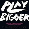 Play Bigger: How Pirates, Dreamers, and Innovators Create and Dominate Markets Audiobook by Al Ramadan Narrated by Sean Pratt