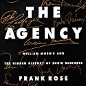 The Agency: William Morris and the Hidden History of Show Business (       UNABRIDGED) by Frank Rose Narrated by Marlin May