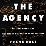The Agency: William Morris and the Hidden History of Show Business | Frank Rose