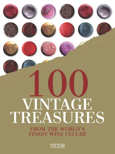 100 Vintage Treasures: From the World's Finest Wine Cellar by Michael-Jack Chasseuil