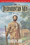 The Overmountain Men: A Novel (The Tennessee Frontier Trilogy #1)