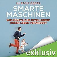 Smarte Maschinen: Wie Künstliche Intelligenz unser Leben verändert Hörbuch von Ulrich Eberl Gesprochen von: Matthias Lühn