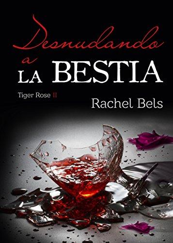 Portada del libro Desnudando a La Bestia: Tiger Rose II de Rachel Bels