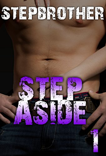 STEPBROTHER: STEP ASIDE - PART ONE: Stepbrother Pregnancy Bad Boy Taboo Romance BWWM Billionaire ((Contemporary Forbidden BBW Alpha New Adult Suspense Short Story) Book 1) PDF