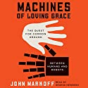 Machines of Loving Grace: The Quest for Common Ground Between Humans and Robots Hörbuch von John Markoff Gesprochen von: George Newbern