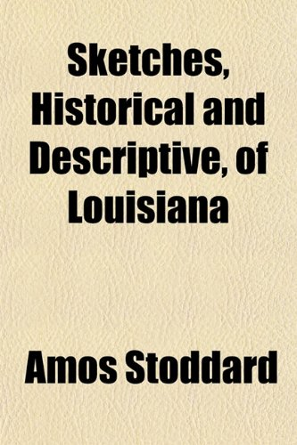 Sketches, Historical and Descriptive, of Louisiana