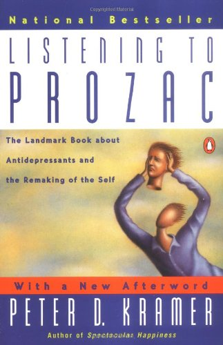 Listening to Prozac: The Landmark Book About...