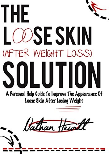 The Loose Skin Solution (After Weight Loss): A personal help guide to improve the appearance of skin after weight loss PDF