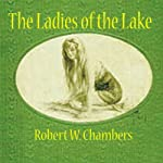 The Ladies of the Lake | Robert W. Chambers