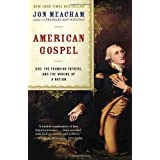 American Gospel: God, the Founding Fathers, and the Making of a Nation ~ Jon Meacham