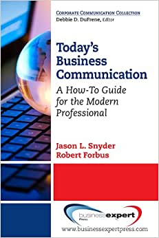 Today's Business Communication: A How-To Guide For The Modern Professional (Corporate Communications Collection)