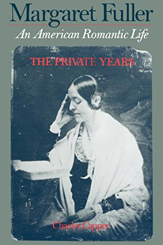 Margaret Fuller: An American Romantic Life, Vol. 1: The Private Years, Capper, Charles