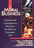 img - for On Moral Business: Classical and Contemporary Resources for Ethics in Economic Life: 1st (First) Edition book / textbook / text book