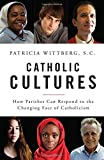 img - for Catholic Cultures: How Parishes Can Respond to the Changing Face of Catholicism book / textbook / text book