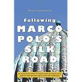 Following Marco Polo's Silk Road: An Enthralling Story of Travels Through Turkey, Syria, Jordan, Iran, Pakistan, India, China and Uzbekistan ~ Brian Lawrenson
