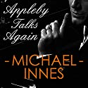 Appleby Talks Again: An Inspector Appleby Mystery Audiobook by Michael Innes Narrated by Matt Addiss