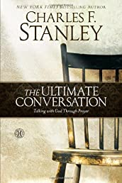 The Ultimate Conversation: Talking with God Through Prayer