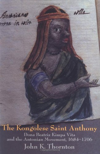 The Kongolese Saint Anthony: Dona Beatriz Kimpa Vita and the...
