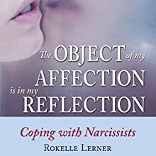 The Object of My Affection is My Reflection: Coping with Narcissists (       UNABRIDGED) by Rokelle Lerner Narrated by Lucinda Gainey