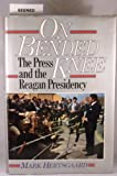 On Bended Knee: The Press and the Reagan Presidency (0374251975) by Mark Hertsgaard