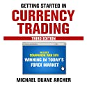 Getting Started in Currency Trading: Winning in Today's Forex Market (       ungekürzt) von Michael D. Archer Gesprochen von: Mark Ashby