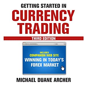 Getting Started in Currency Trading: Winning in Today's Forex Market | [Michael D. Archer]