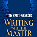 Writing with the Master: How One of the World's Bestselling Authors Fixed My Book and Changed My Life (       UNABRIDGED) by Tony Vanderwarker Narrated by Fred Stella