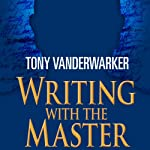 Writing with the Master: How One of the World's Bestselling Authors Fixed My Book and Changed My Life | Tony Vanderwarker