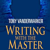 Writing with the Master: How One of the World's Bestselling Authors Fixed My Book and Changed My Life | [Tony Vanderwarker]