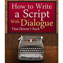 How to Write a Script With Dialogue that Doesn't Suck (ScriptBully Book Series) (       UNABRIDGED) by Michael Rogan Narrated by Greg Zarcone