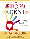 The Artist's Way for Parents: Raising Creative Children (0399163727) by Cameron, Julia