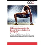 El Desentrenamiento Deportivo en la Lucha Olimpica: Proceso pedagógico,con un objetivo puramente médico-profiláctico...
