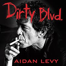 Dirty Blvd.: The Life and Music of Lou Reed (       UNABRIDGED) by Aidan Levy Narrated by Tom Perkins