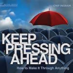 Keep Pressing Ahead: How to Make It Through Anything | Chip Ingram