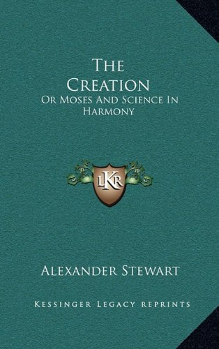 The Creation: Or Moses and Science in Harmony