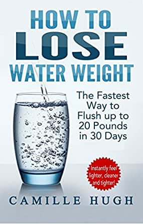 how to lose water weight the fastest way to flush out 20 pounds in 30 days kindle edition by. Black Bedroom Furniture Sets. Home Design Ideas