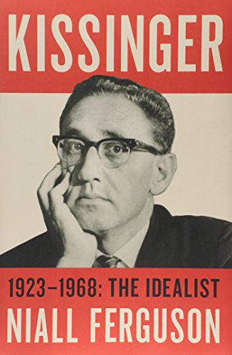 Kissinger. 1923-1968. The Idealist - Volume 1