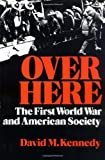 Over Here: The First World War and American Society (Galaxy Books) (0195032098) by Kennedy, David M.