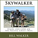 Skywalker: Highs and Lows on the Pacific Crest Trail Hörbuch von Bill Walker Gesprochen von: Bill Walker