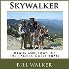 Skywalker: Highs and Lows on the Pacific Crest Trail Hörbuch von Bill Walker Gesprochen von: Bill Walker