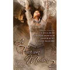 A Fantasy Medley 2 by Tanya Huff,&#32;Seanan McGuire,&#32;Amanda Downum and Jasper Kent