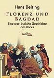Florenz und Bagdad: Eine westöstliche Geschichte des Blicks (Beck'sche Reihe)
