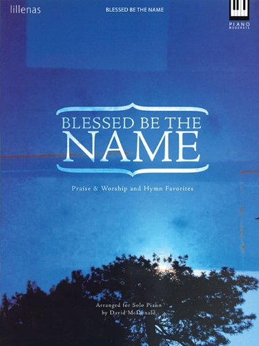 Image for Blessed Be the Name: Praise & Worship and Hymn Favorites (Lillenas Publications)