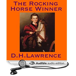 the rocking horse winner literary devices The story the rocking-horse winner written by d h lawrence tells of a young boy named paul who tries to win his mother's affection by giving her that which she seems to want more than anything else, money the house in which the family lives is haunted by a voice that speaks the phrase, there .