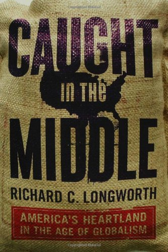 Caught in the Middle: America's Heartland in the Age of...