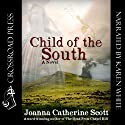 Child of the South (       UNABRIDGED) by Joanna Catherine Scott Narrated by Karen White
